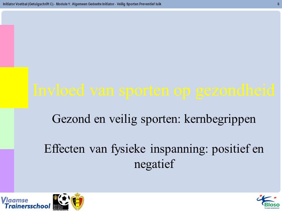 Initiator Voetbal (Getuigschrift C) - Module 1: Algemeen Gedeelte Initiator - Veilig Sporten Preventief luik6 Invloed van sporten op gezondheid Gezond