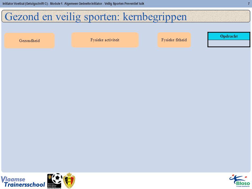 Initiator Voetbal (Getuigschrift C) - Module 1: Algemeen Gedeelte Initiator - Veilig Sporten Preventief luik7 Gezondheid Fysieke activiteitFysieke fit
