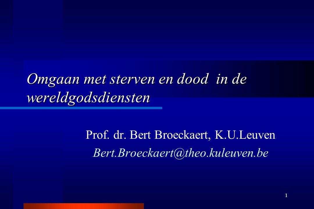1 Omgaan met sterven en dood in de wereldgodsdiensten Prof. dr. Bert Broeckaert, K.U.Leuven Bert.Broeckaert@theo.kuleuven.be