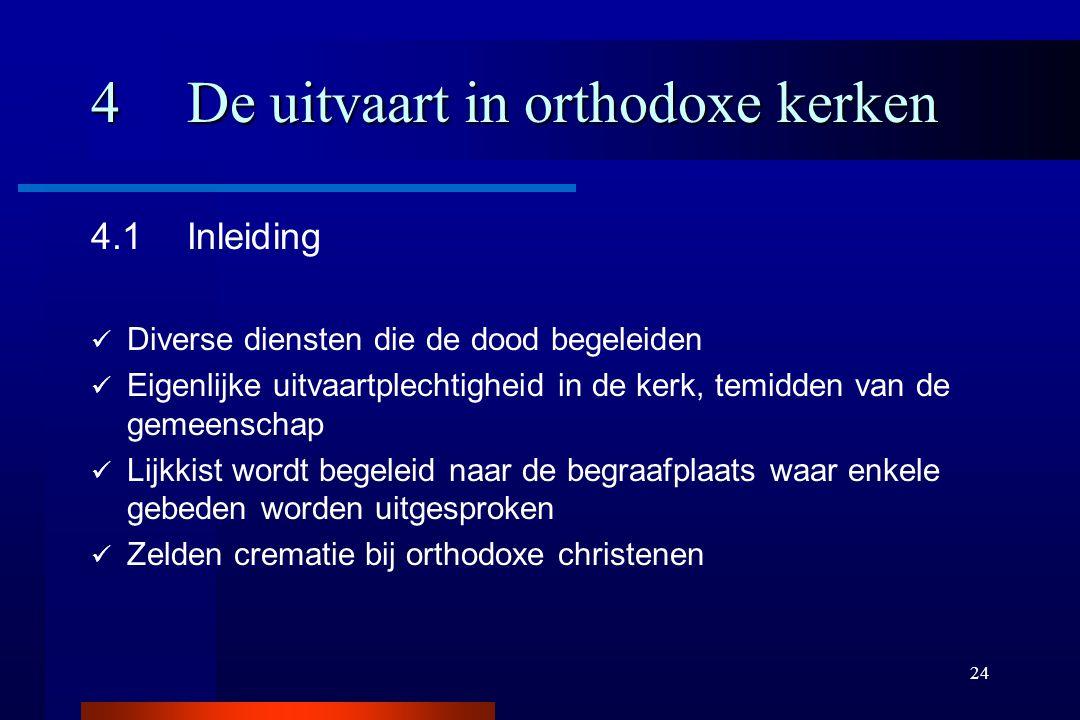 24 4De uitvaart in orthodoxe kerken 4.1Inleiding Diverse diensten die de dood begeleiden Eigenlijke uitvaartplechtigheid in de kerk, temidden van de g