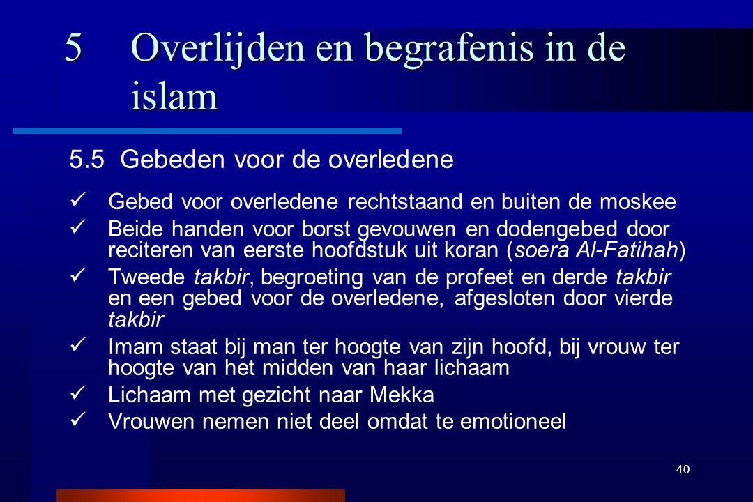 40 5Overlijden en begrafenis in de islam 5.5 Gebeden voor de overledene Gebed voor overledene rechtstaand en buiten de moskee Beide handen voor borst