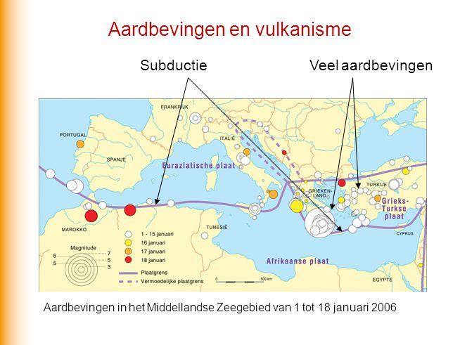 Aardbevingen in het Middellandse Zeegebied van 1 tot 18 januari 2006 Veel aardbevingenSubductie Aardbevingen en vulkanisme