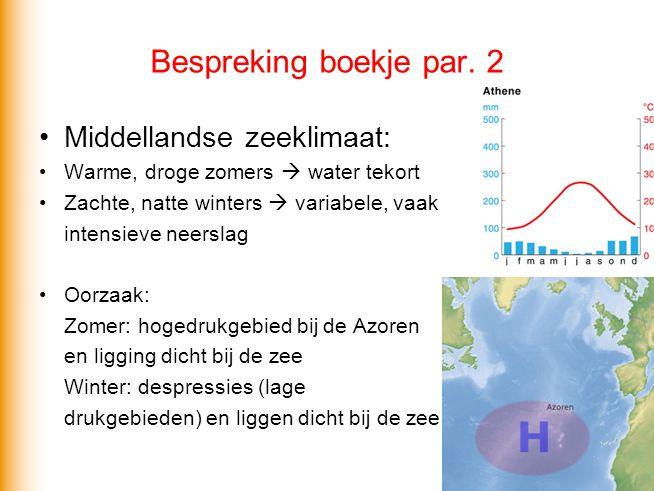 Bespreking boekje par. 2 Middellandse zeeklimaat: Warme, droge zomers  water tekort Zachte, natte winters  variabele, vaak intensieve neerslag Oorza