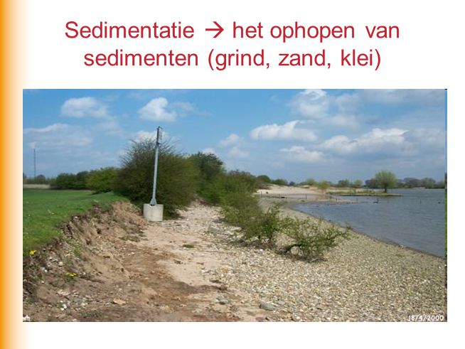 Sedimentatie  het ophopen van sedimenten (grind, zand, klei)