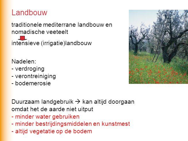 Landbouw traditionele mediterrane landbouw en nomadische veeteelt intensieve (irrigatie)landbouw Nadelen: - verdroging - verontreiniging - bodemerosie