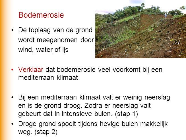 Bodemerosie De toplaag van de grond wordt meegenomen door wind, water of ijs Verklaar dat bodemerosie veel voorkomt bij een mediterraan klimaat Bij ee