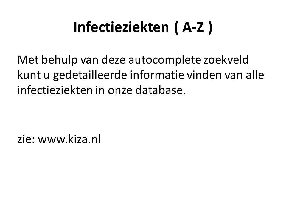 Infectieziekten ( A-Z ) Met behulp van deze autocomplete zoekveld kunt u gedetailleerde informatie vinden van alle infectieziekten in onze database.