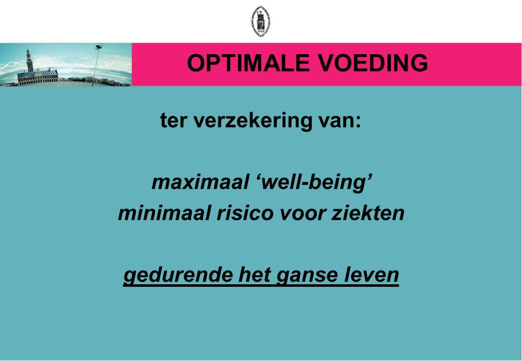 OPTIMALE VOEDING ter verzekering van: maximaal 'well-being' minimaal risico voor ziekten gedurende het ganse leven