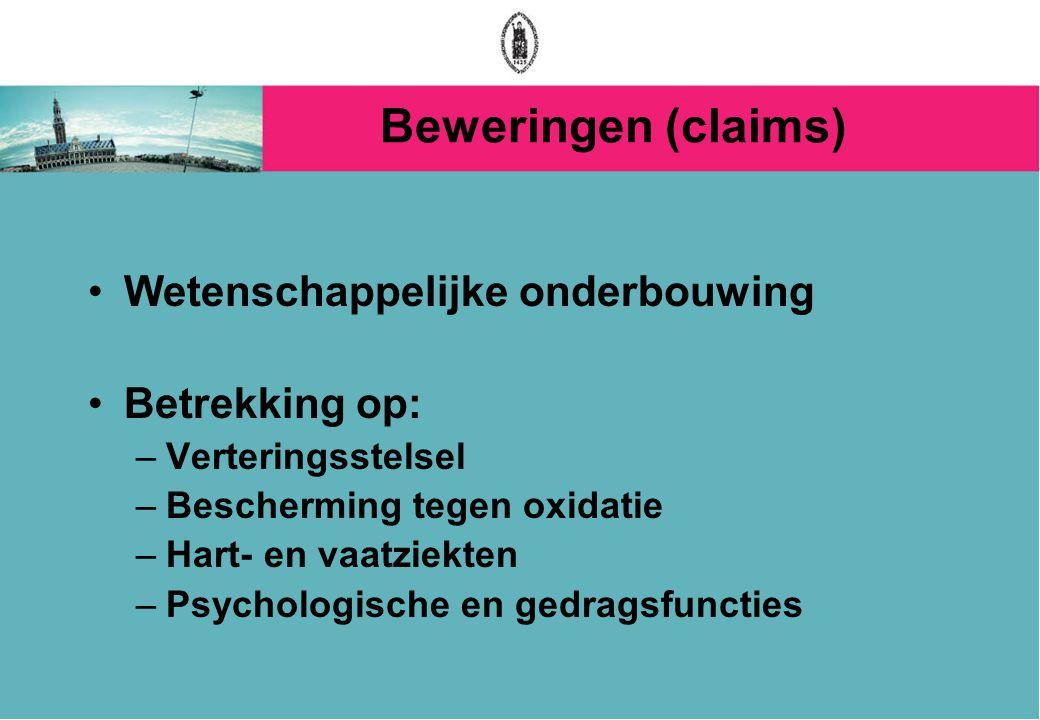 Beweringen (claims) Wetenschappelijke onderbouwing Betrekking op: –Verteringsstelsel –Bescherming tegen oxidatie –Hart- en vaatziekten –Psychologische en gedragsfuncties