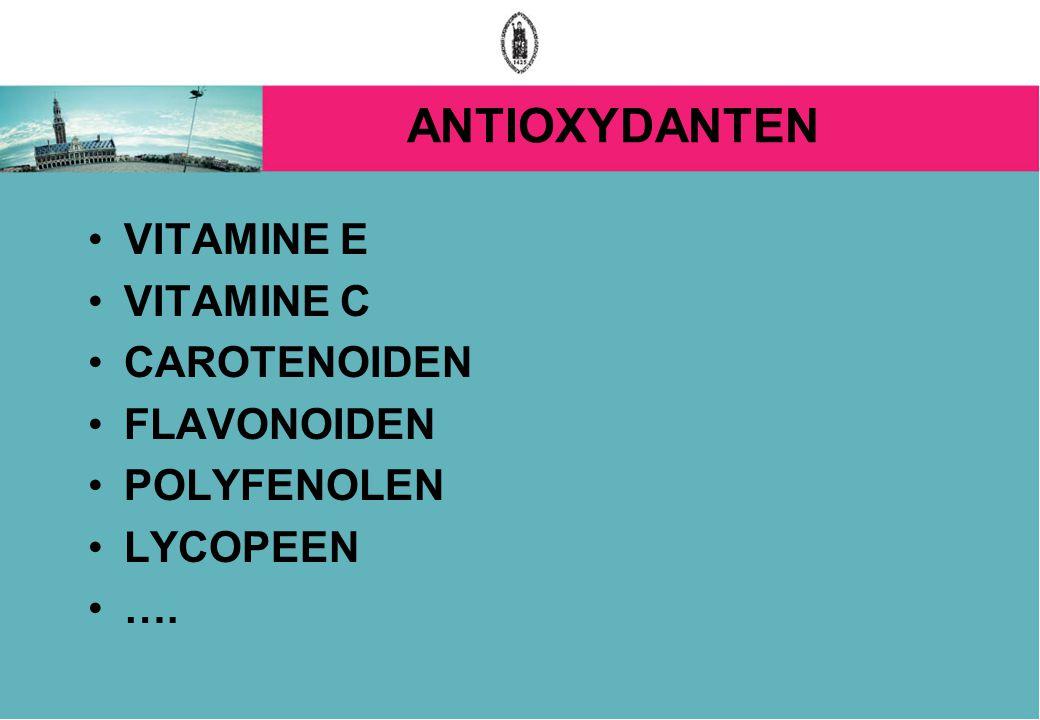 ANTIOXYDANTEN VITAMINE E VITAMINE C CAROTENOIDEN FLAVONOIDEN POLYFENOLEN LYCOPEEN ….