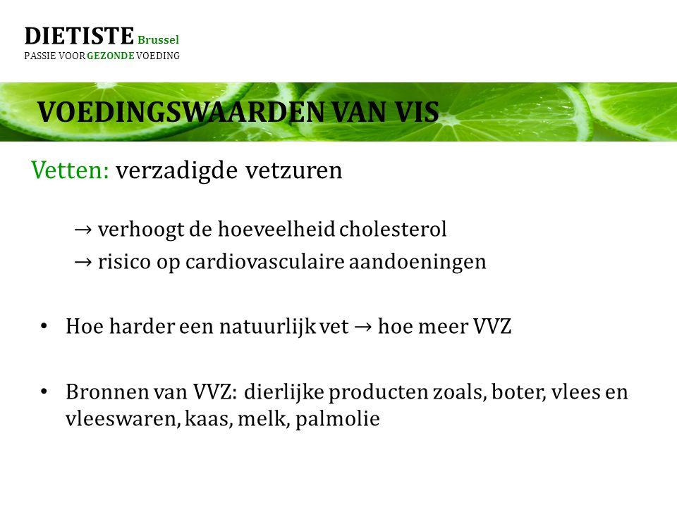 DIETISTE Brussel PASSIE VOOR GEZONDE VOEDING Vetten: verzadigde vetzuren → verhoogt de hoeveelheid cholesterol → risico op cardiovasculaire aandoening