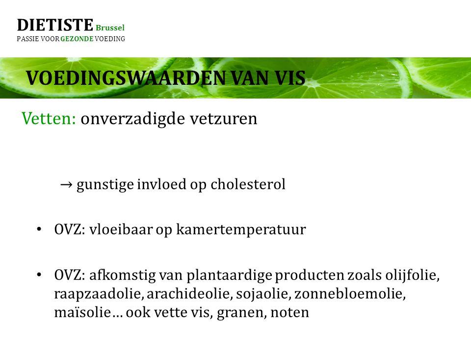 DIETISTE Brussel PASSIE VOOR GEZONDE VOEDING → gunstige invloed op cholesterol OVZ: vloeibaar op kamertemperatuur OVZ: afkomstig van plantaardige prod