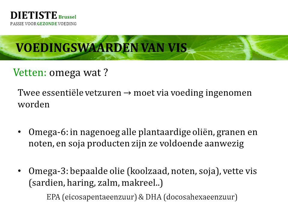 DIETISTE Brussel PASSIE VOOR GEZONDE VOEDING Twee essentiële vetzuren → moet via voeding ingenomen worden Omega-6: in nagenoeg alle plantaardige oliën