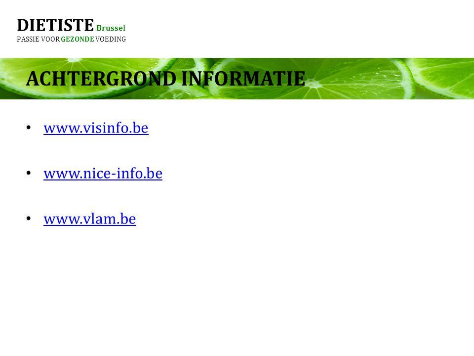 DIETISTE Brussel PASSIE VOOR GEZONDE VOEDING www.visinfo.be www.nice-info.be www.vlam.be ACHTERGROND INFORMATIE