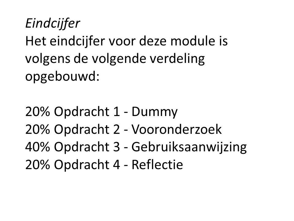 Eindcijfer Het eindcijfer voor deze module is volgens de volgende verdeling opgebouwd: 20% Opdracht 1 - Dummy 20% Opdracht 2 - Vooronderzoek 40% Opdra