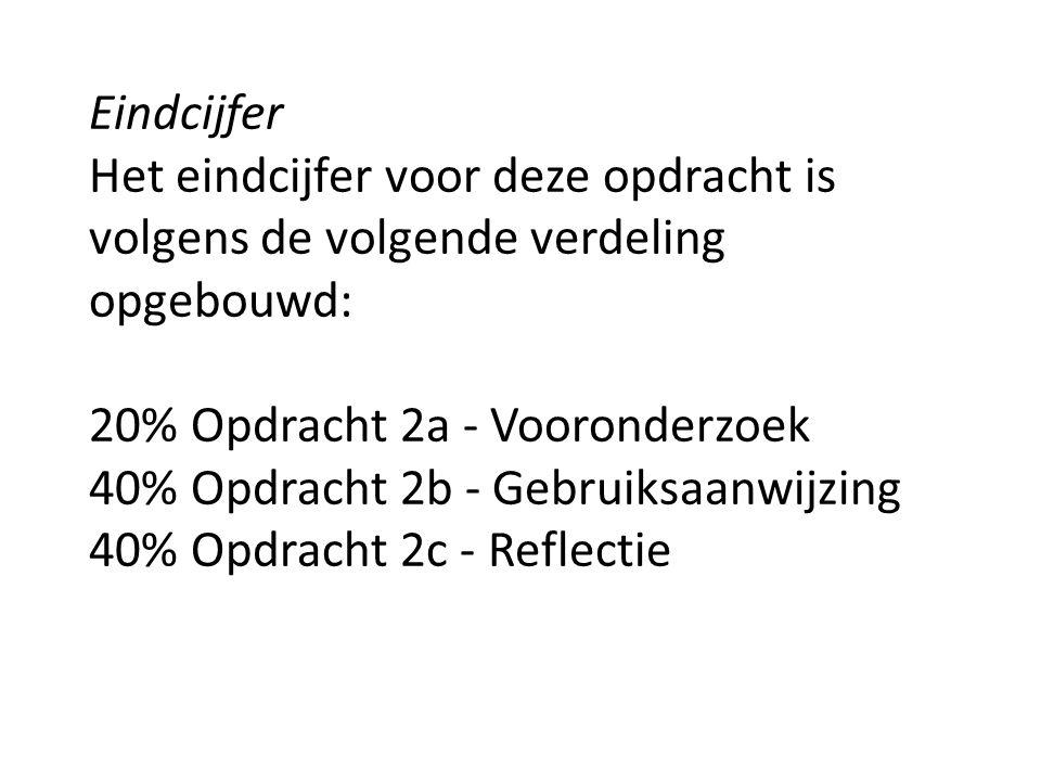 Eindcijfer Het eindcijfer voor deze opdracht is volgens de volgende verdeling opgebouwd: 20% Opdracht 2a - Vooronderzoek 40% Opdracht 2b - Gebruiksaan
