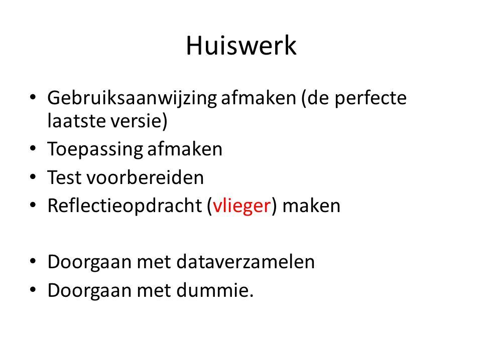 Huiswerk Gebruiksaanwijzing afmaken (de perfecte laatste versie) Toepassing afmaken Test voorbereiden Reflectieopdracht (vlieger) maken Doorgaan met d