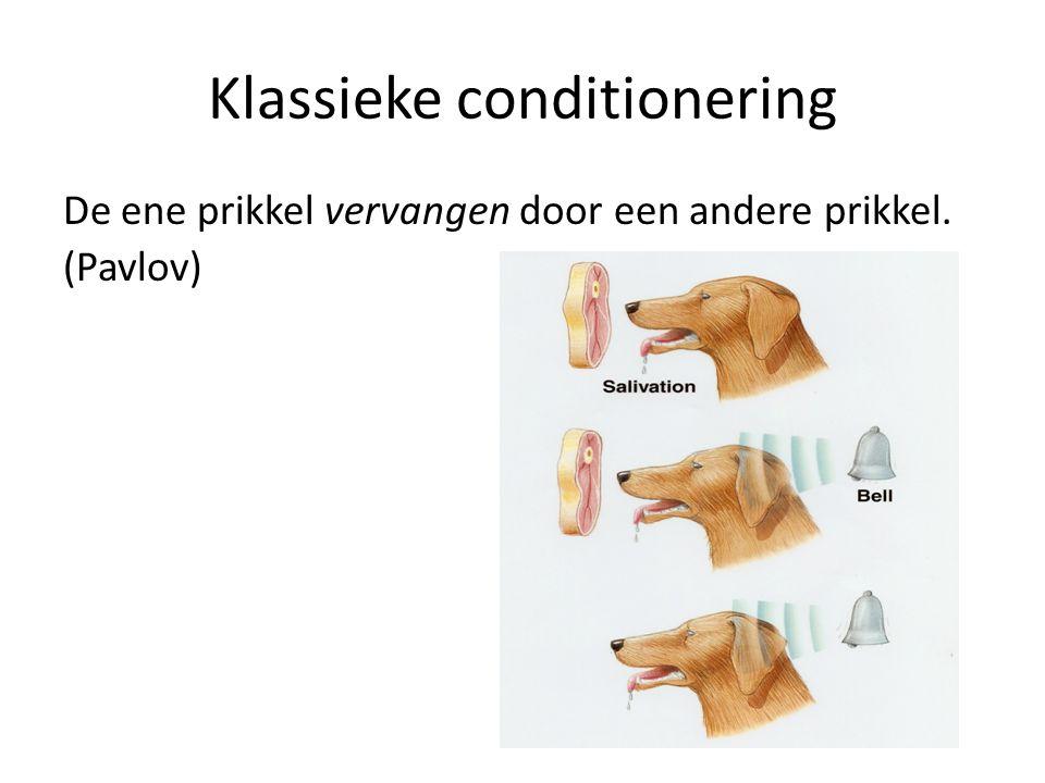 Klassieke conditionering De ene prikkel vervangen door een andere prikkel. (Pavlov)