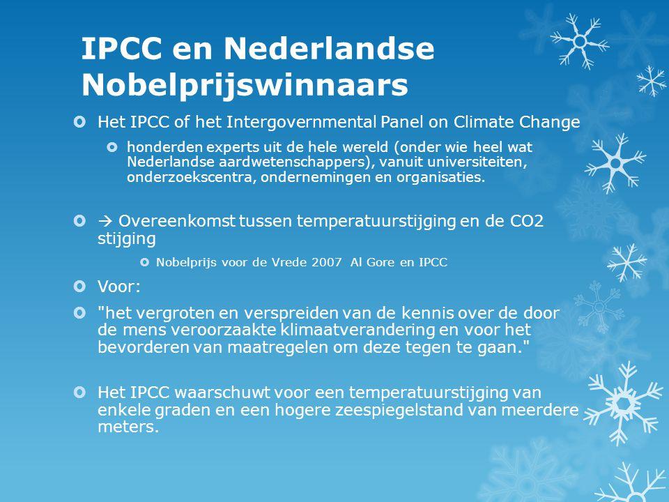 IPCC en Nederlandse Nobelprijswinnaars  Het IPCC of het Intergovernmental Panel on Climate Change  honderden experts uit de hele wereld (onder wie heel wat Nederlandse aardwetenschappers), vanuit universiteiten, onderzoekscentra, ondernemingen en organisaties.