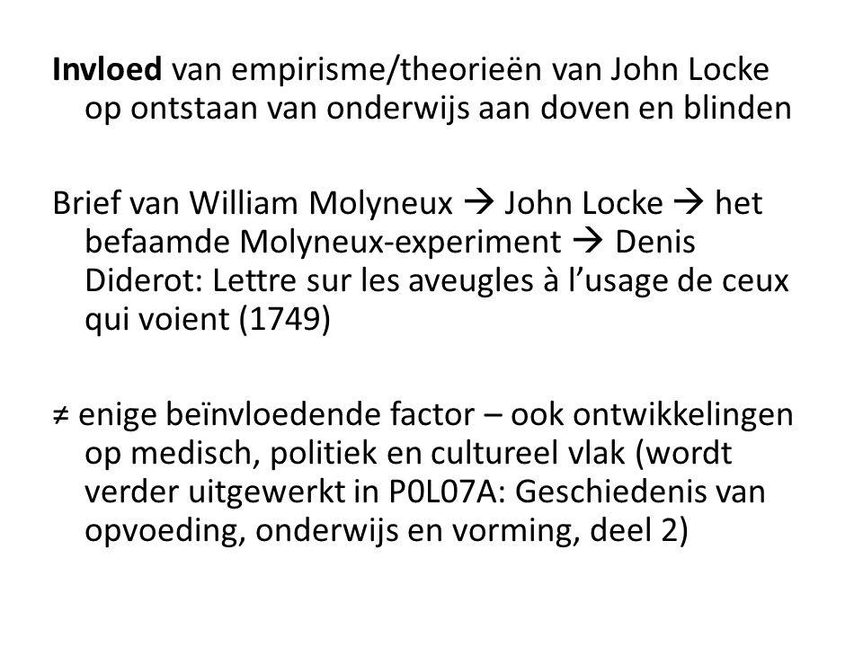 Invloed van empirisme/theorieën van John Locke op ontstaan van onderwijs aan doven en blinden Brief van William Molyneux  John Locke  het befaamde M