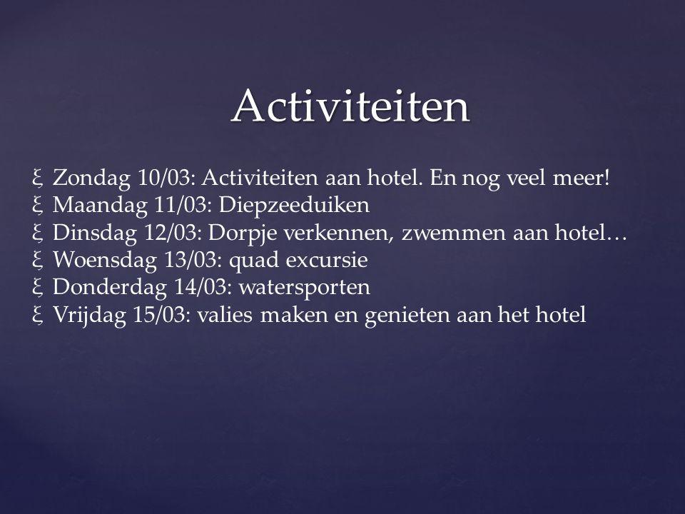 Activiteiten ξZondag 10/03: Activiteiten aan hotel. En nog veel meer! ξMaandag 11/03: Diepzeeduiken ξDinsdag 12/03: Dorpje verkennen, zwemmen aan hote