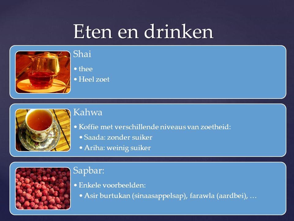 Eten en drinken Shai thee Heel zoet Kahwa Koffie met verschillende niveaus van zoetheid: Saada: zonder suiker Ariha: weinig suiker Sapbar: Enkele voor