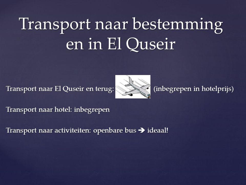 Transport naar El Quseir en terug: (inbegrepen in hotelprijs) Transport naar hotel: inbegrepen Transport naar activiteiten: openbare bus  ideaal! Tra