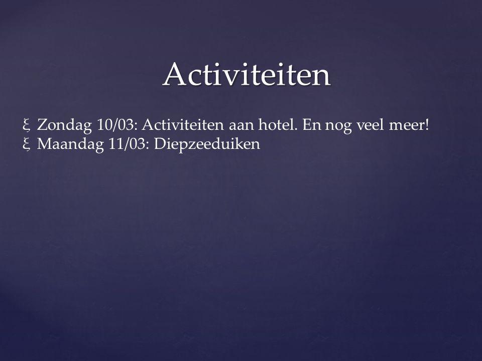Activiteiten ξZondag 10/03: Activiteiten aan hotel. En nog veel meer! ξMaandag 11/03: Diepzeeduiken