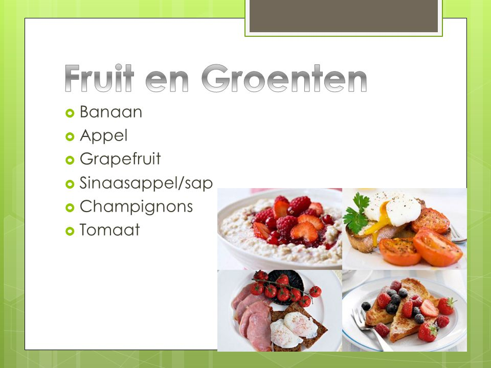  Banaan  Appel  Grapefruit  Sinaasappel/sap  Champignons  Tomaat