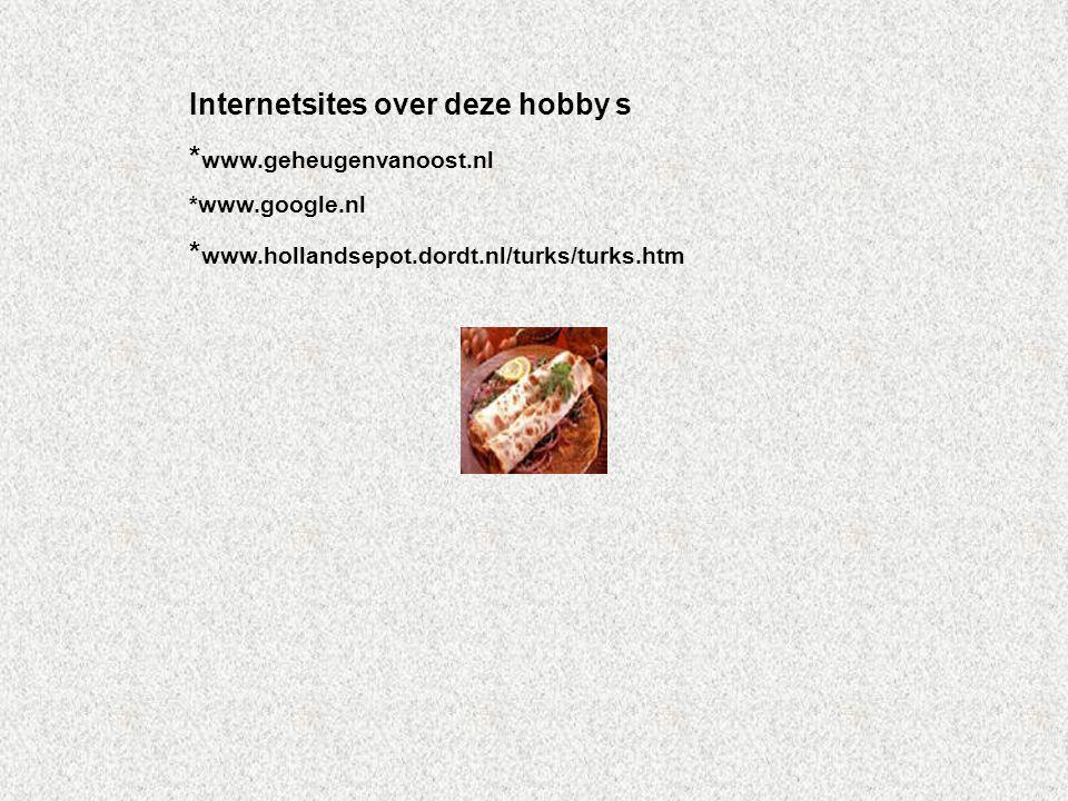 Internetsites over deze hobby s * www.geheugenvanoost.nl *www.google.nl * www.hollandsepot.dordt.nl/turks/turks.htm Kijk naar de antwoorden van vraag