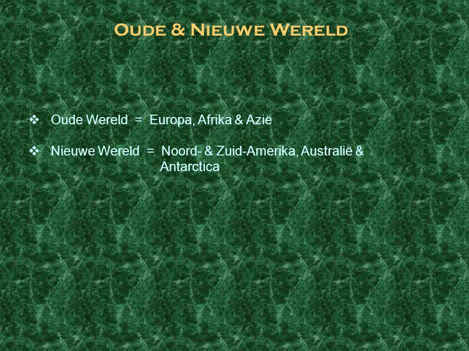 Oude & Nieuwe Wereld  Oude Wereld = Europa, Afrika & Azië  Nieuwe Wereld = Noord- & Zuid-Amerika, Australië & Antarctica