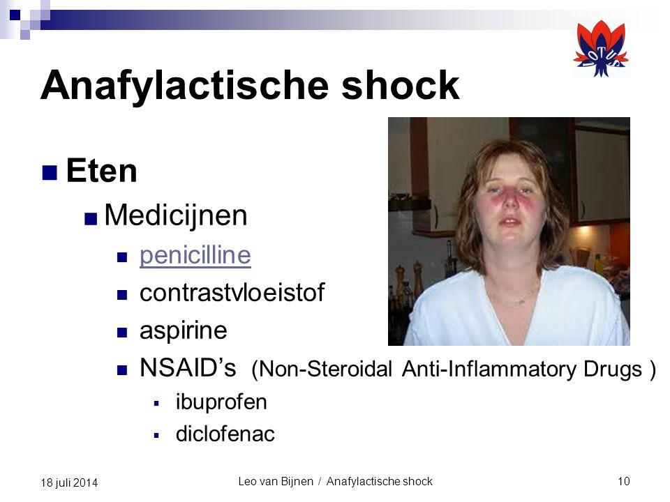 Leo van Bijnen / Anafylactische shock10 18 juli 2014 Anafylactische shock Eten ■ Medicijnen penicilline contrastvloeistof aspirine NSAID's (Non-Steroi
