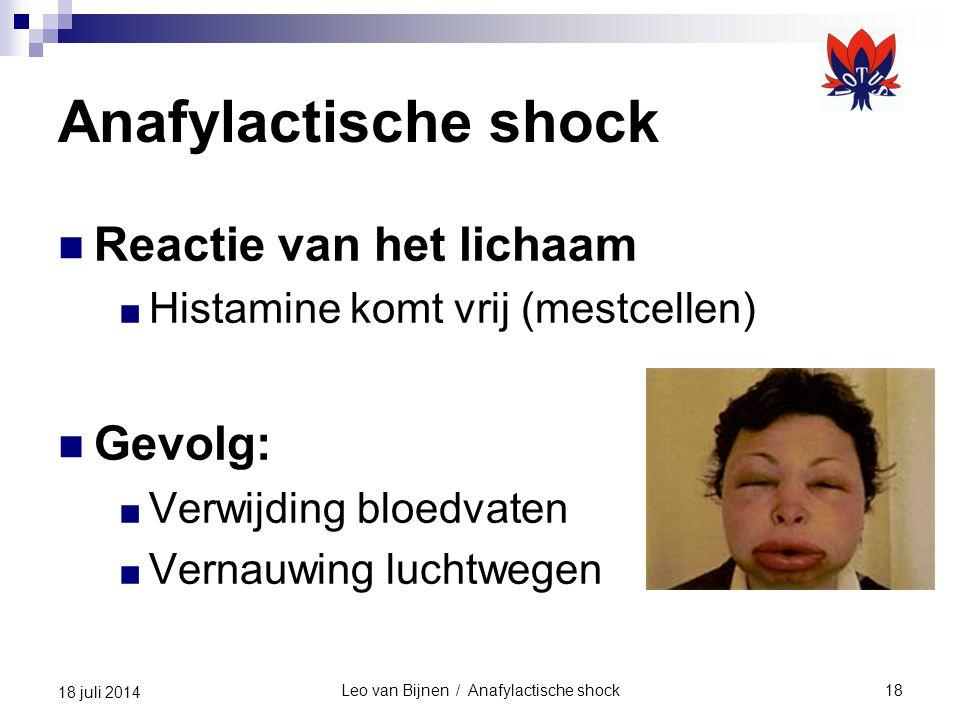 Leo van Bijnen / Anafylactische shock18 18 juli 2014 Anafylactische shock Reactie van het lichaam ■ Histamine komt vrij (mestcellen) Gevolg: ■ Verwijding bloedvaten ■ Vernauwing luchtwegen