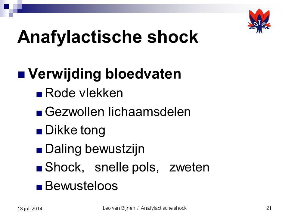 Leo van Bijnen / Anafylactische shock21 18 juli 2014 Anafylactische shock Verwijding bloedvaten ■ Rode vlekken ■ Gezwollen lichaamsdelen ■ Dikke tong ■ Daling bewustzijn ■ Shock, snelle pols, zweten ■ Bewusteloos