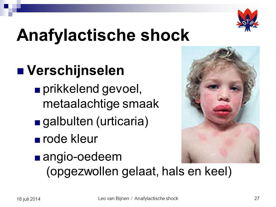 Leo van Bijnen / Anafylactische shock27 18 juli 2014 Anafylactische shock Verschijnselen ■ prikkelend gevoel, metaalachtige smaak ■ galbulten (urticaria) ■ rode kleur ■ angio-oedeem (opgezwollen gelaat, hals en keel)