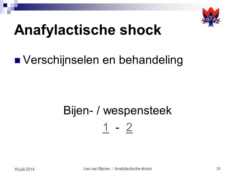 Leo van Bijnen / Anafylactische shock31 18 juli 2014 Anafylactische shock Verschijnselen en behandeling Bijen- / wespensteek 11 - 22