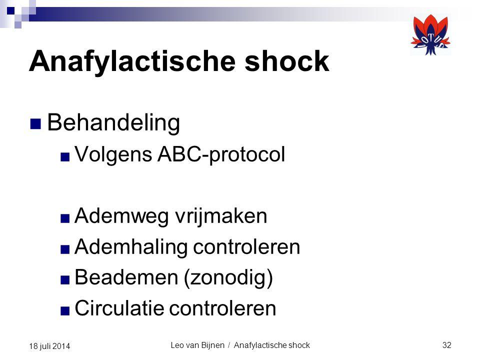 Leo van Bijnen / Anafylactische shock32 18 juli 2014 Anafylactische shock Behandeling ■ Volgens ABC-protocol ■ Ademweg vrijmaken ■ Ademhaling controleren ■ Beademen (zonodig) ■ Circulatie controleren