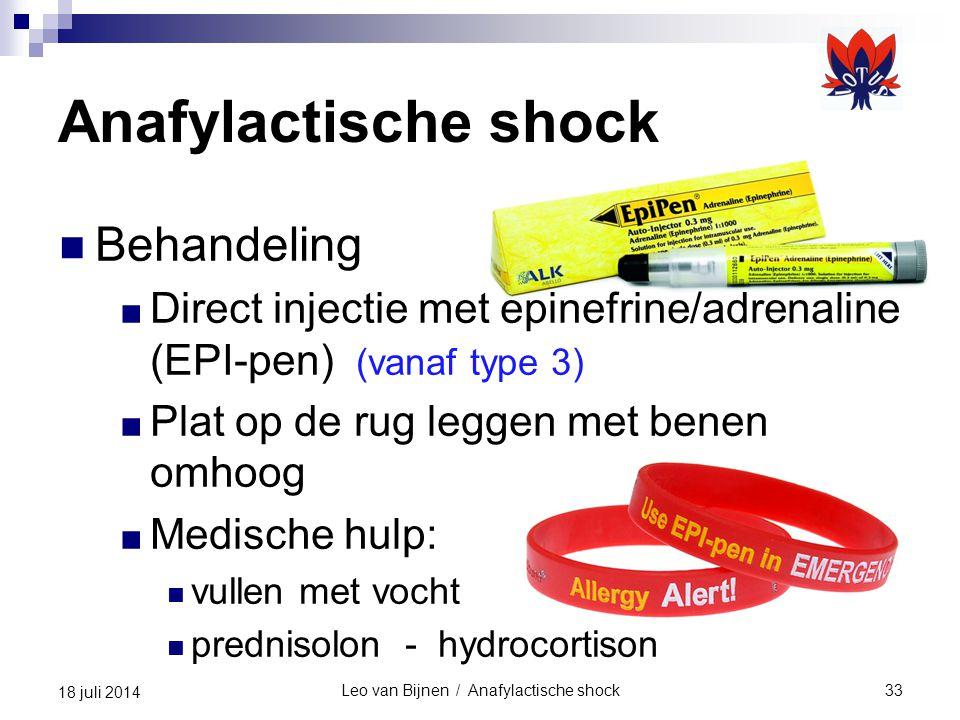 Leo van Bijnen / Anafylactische shock33 18 juli 2014 Anafylactische shock Behandeling ■ Direct injectie met epinefrine/adrenaline (EPI-pen) (vanaf type 3) ■ Plat op de rug leggen met benen omhoog ■ Medische hulp: vullen met vocht prednisolon - hydrocortison