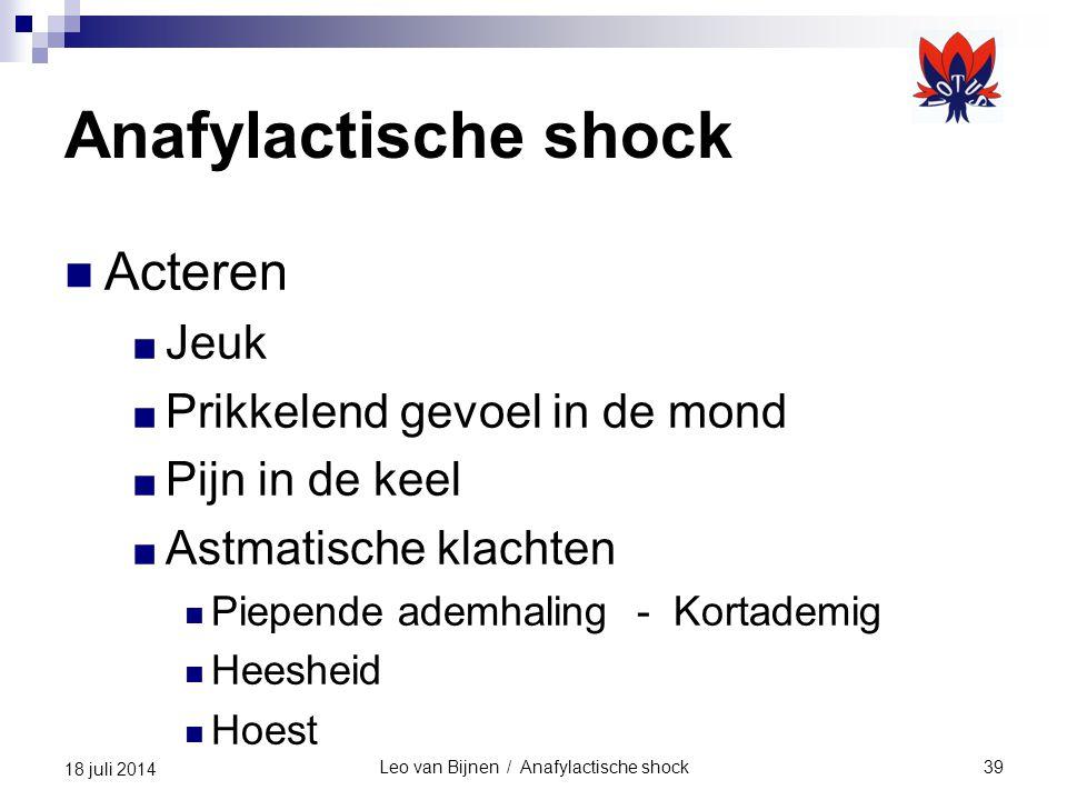 Leo van Bijnen / Anafylactische shock39 18 juli 2014 Anafylactische shock Acteren ■ Jeuk ■ Prikkelend gevoel in de mond ■ Pijn in de keel ■ Astmatisch