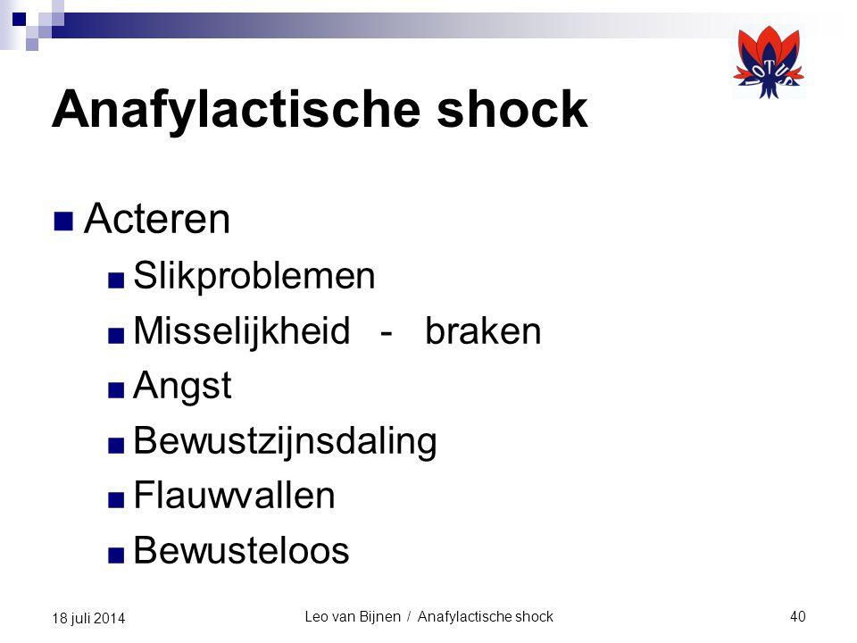 Leo van Bijnen / Anafylactische shock40 18 juli 2014 Anafylactische shock Acteren ■ Slikproblemen ■ Misselijkheid - braken ■ Angst ■ Bewustzijnsdaling ■ Flauwvallen ■ Bewusteloos
