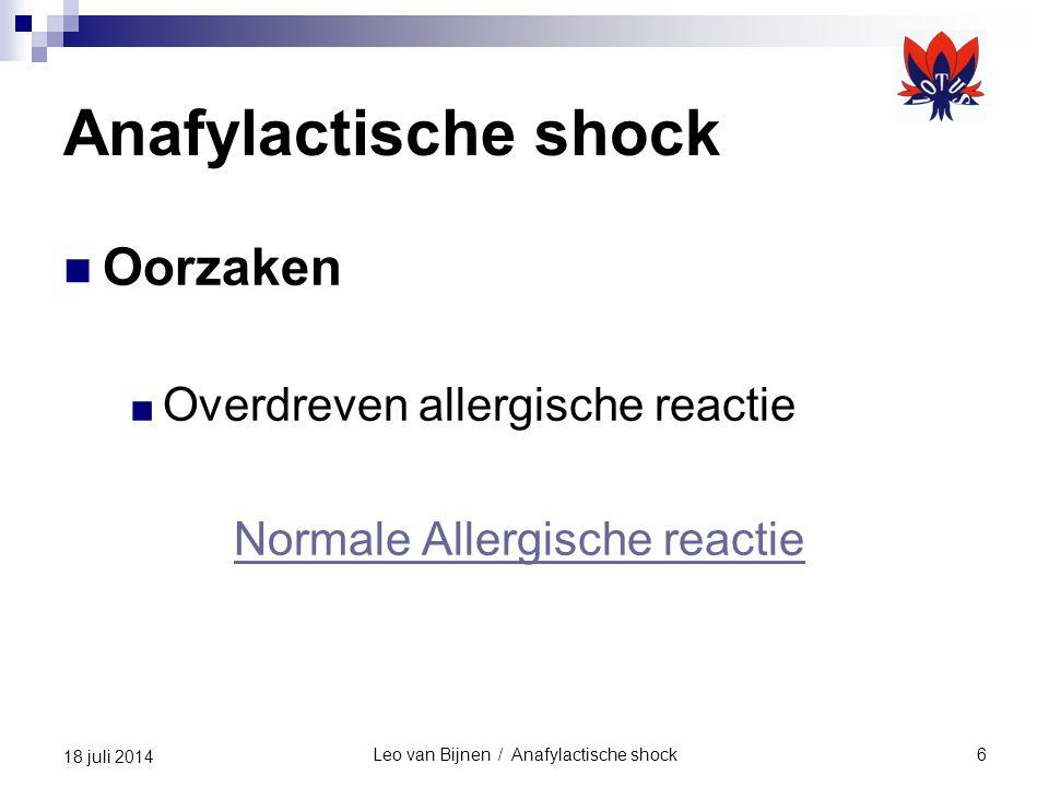 Leo van Bijnen / Anafylactische shock6 18 juli 2014 Anafylactische shock Oorzaken ■ Overdreven allergische reactie Normale Allergische reactie