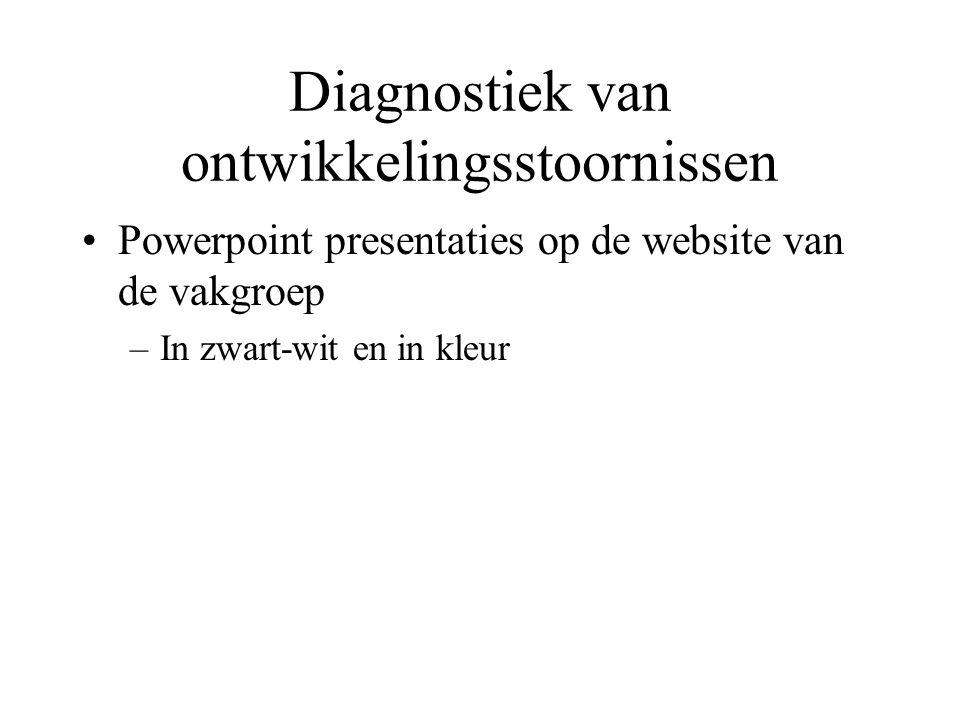 Diagnostiek van ontwikkelingsstoornissen Powerpoint presentaties op de website van de vakgroep –In zwart-wit en in kleur