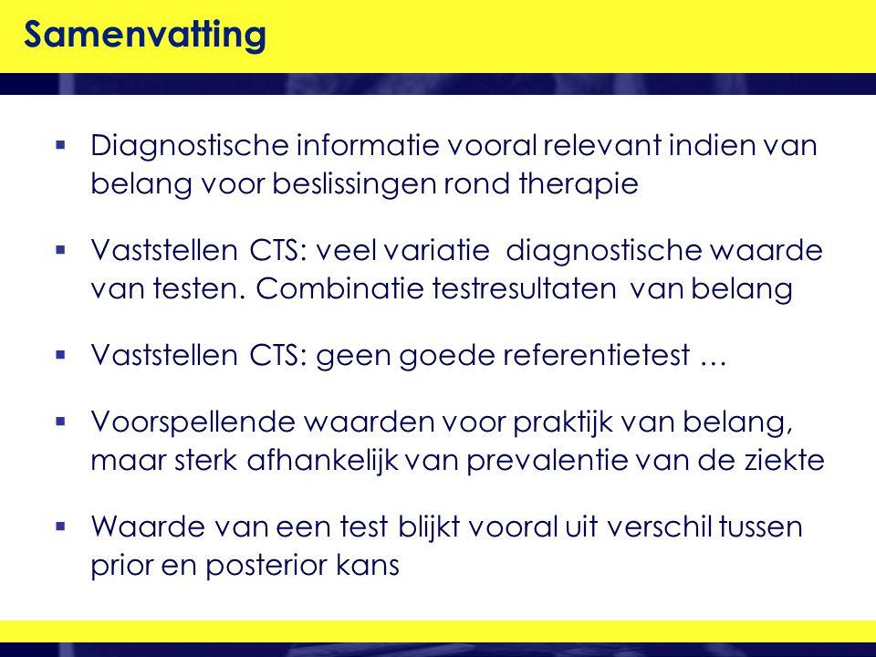 Samenvatting  Diagnostische informatie vooral relevant indien van belang voor beslissingen rond therapie  Vaststellen CTS: veel variatie diagnostische waarde van testen.