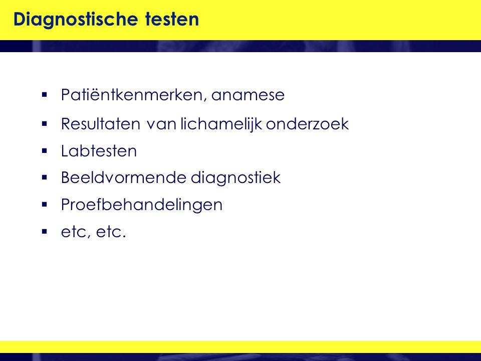Diagnostische testen  Patiëntkenmerken, anamese  Resultaten van lichamelijk onderzoek  Labtesten  Beeldvormende diagnostiek  Proefbehandelingen  etc, etc.