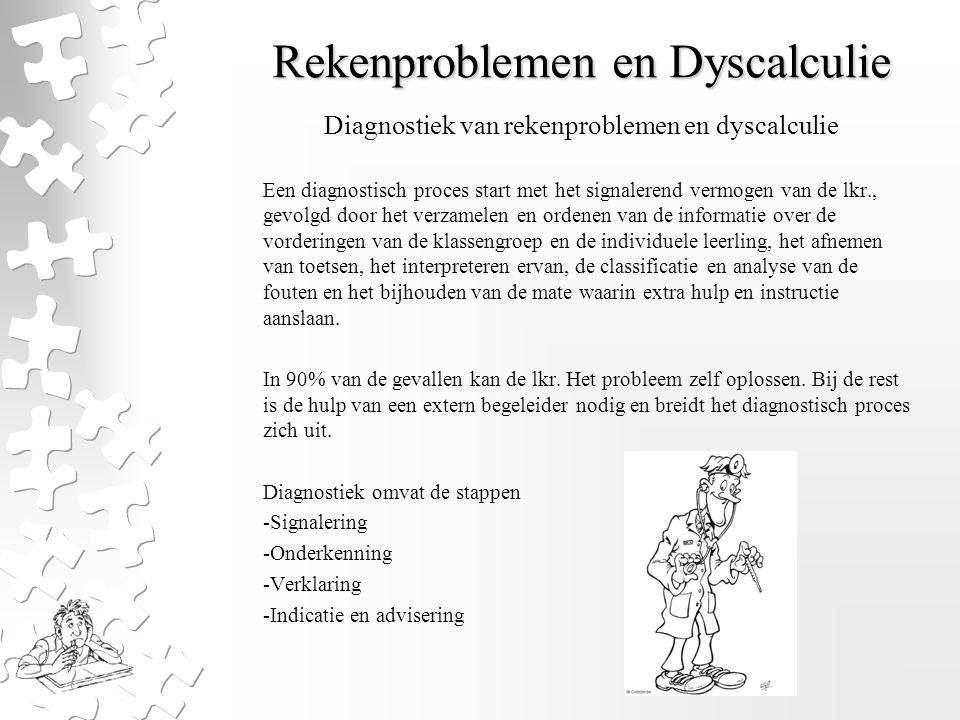 Rekenproblemen en Dyscalculie Een diagnostisch proces start met het signalerend vermogen van de lkr., gevolgd door het verzamelen en ordenen van de in