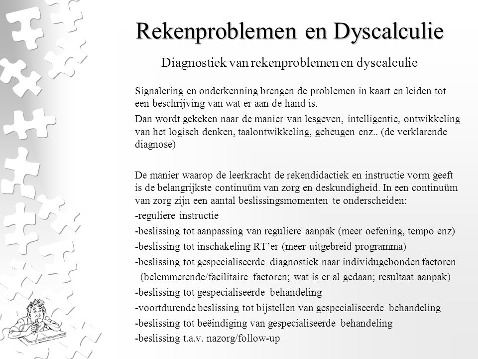 Rekenproblemen en Dyscalculie Bij het nemen van al die beslissingen spelen observaties,fouten- analyses en toetsingen een rol.