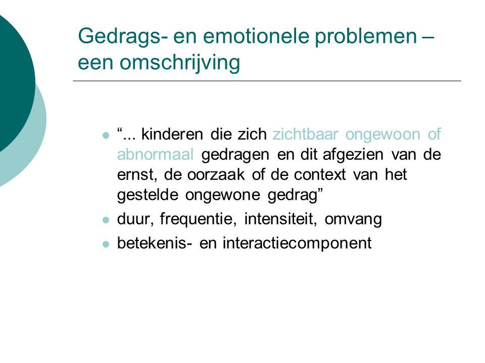 """Gedrags- en emotionele problemen – een omschrijving """"... kinderen die zich zichtbaar ongewoon of abnormaal gedragen en dit afgezien van de ernst, de o"""