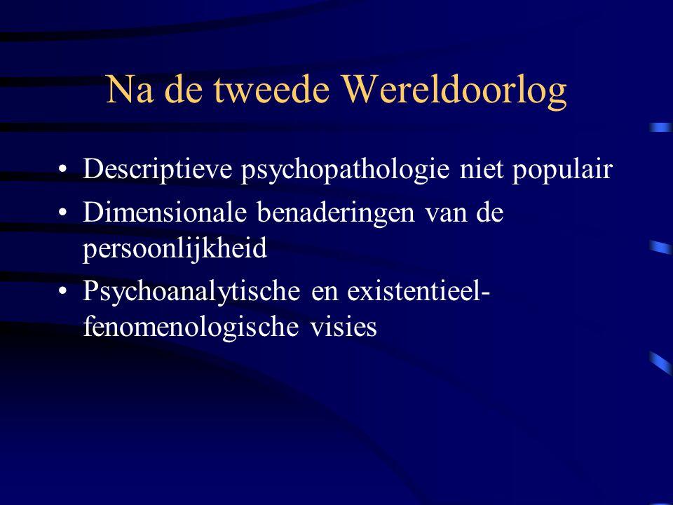Na de tweede Wereldoorlog Descriptieve psychopathologie niet populair Dimensionale benaderingen van de persoonlijkheid Psychoanalytische en existentieel- fenomenologische visies