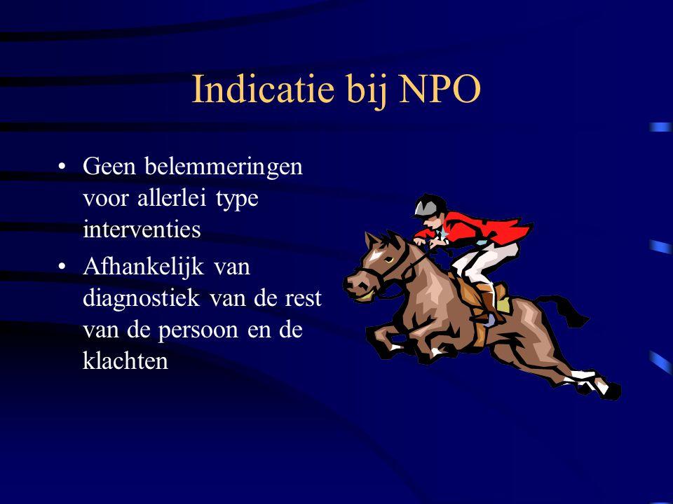 Indicatie bij NPO Geen belemmeringen voor allerlei type interventies Afhankelijk van diagnostiek van de rest van de persoon en de klachten