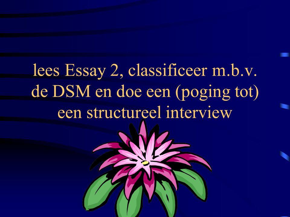 lees Essay 2, classificeer m.b.v. de DSM en doe een (poging tot) een structureel interview